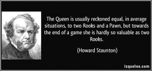 The Queen is usually reckoned equal, in average situations, to two ...