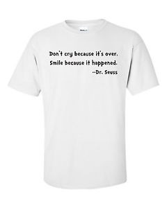 DONT-CRY-OVER-SMILE-BECAUSE-HAPPENED-DR-SEUSS-FUNNY-QUOTE-T-SHIRT