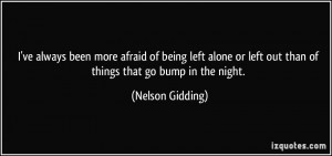 ve always been more afraid of being left alone or left out than of ...