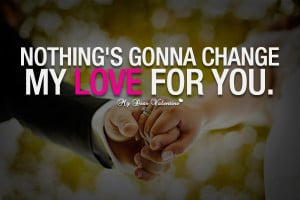 Love Quotes For Her - Nothing's gonna change my love for you