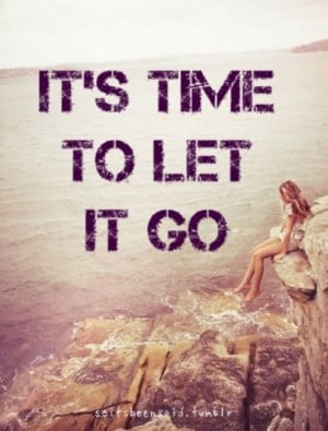 Quotes Quote Quotation Quotations It's Time To Let Go Life Change ...