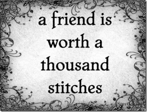 friend is worth a thousand stitches -SewCalGal