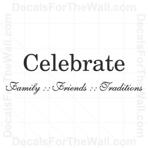 Celebrate-Family-Friends-Traditions-Wall-Decal-Vinyl-Sticker-Quote ...