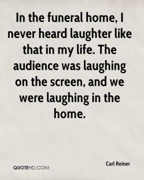 Carl Reiner - In the funeral home, I never heard laughter like that in ...
