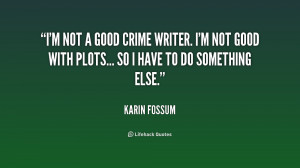 quote-Karin-Fossum-im-not-a-good-crime-writer-im-159247.png