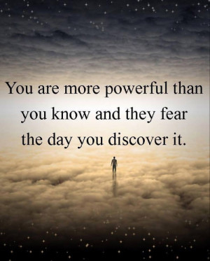 You are more powerful than you know and they...