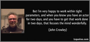 But I'm very happy to work within tight parameters, and when you know ...