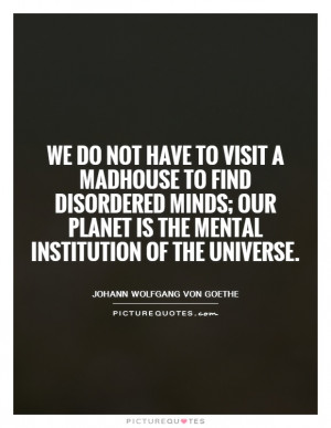... our planet is the mental institution of the universe Picture Quote #1