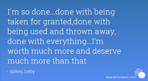 so done...done with being taken for granted,done with being used ...