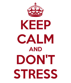 KEEP CALM AND DON'T STRESS