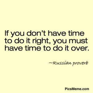 ... You Don't Have Time To Do It Right, You Must Have Time To Do It Over