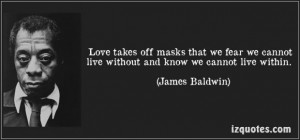 James baldwin quotes love takes off masks