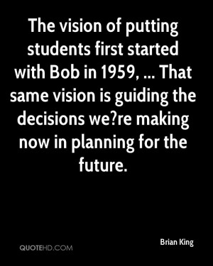 The vision of putting students first started with Bob in 1959 ...