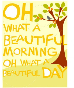"... Oh What A Beautiful Morning Oh What A Beautiful Day "" ~ Smile Quote"