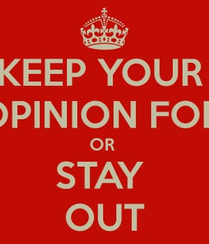 Keep Calm And Your Opinions Yourself Carry Image