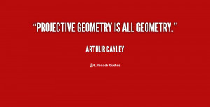 quote-Arthur-Cayley-projective-geometry-is-all-geometry-69972.png