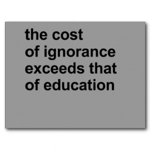 Ignorance, quotes, sayings, cost, education, meaningful