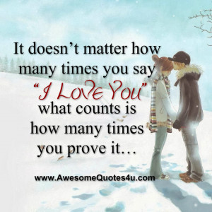 """It doesn't matter how many times you say """" I Love You """" ,"""