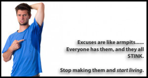You are here: Home / Blog / Excuses are like Armpits …EVERYONE has ...