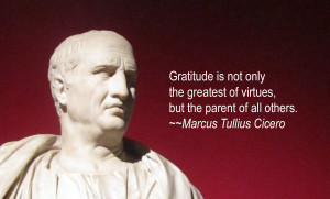 ... of virtues, but the parent of all others. ~~Marcus Tullius Cicero