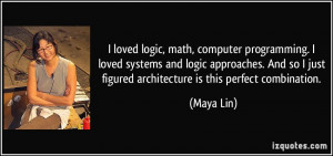 loved logic, math, computer programming. I loved systems and logic ...