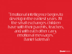 """... , and with each other carry emotional messages."""" — Daniel Goleman"""