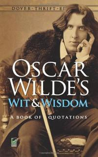 Oscar Wilde's Wit and Wisdom: A Book of Quotations (Dover Thrift ...