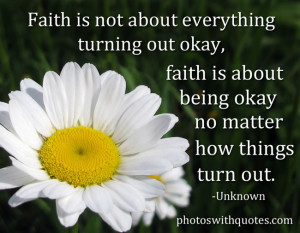... Everything Turning Our Okay Faith Is About Being Okay - Faith Quotes