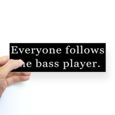 Everyone Follows the Bass Player Bumper Bumper Stickers