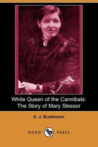 ... Queen of the Cannibals: the Story of Mary Slessor A. J. Bueltmann