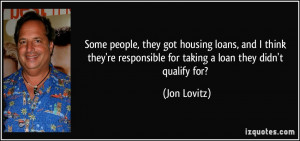 quote-some-people-they-got-housing-loans-and-i-think-they-re ...