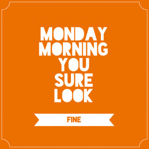 Monday Morning Quotes Quotes to print and frame for