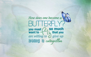 ... Quotes Inspirational Quote How Does one Become a Butterfly