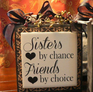 Sisters by Chance, Friends by Choice - Wood block with vinyl saying on ...