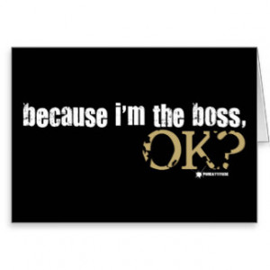 Because I'm The Boss Card