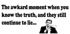 The awkard moment when you know the truth and they still continue to ...