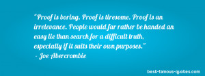 truth quote -Proof is boring. Proof is tiresome. Proof is an ...