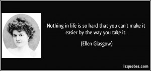 Nothing in life is so hard that you can't make it easier by the way ...