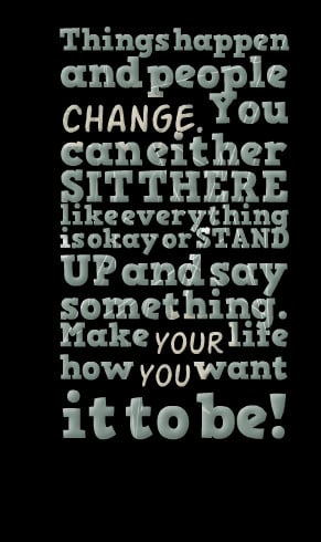 Quotes Picture: things happen and people change you can either sit ...