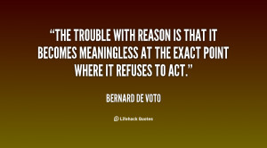 quote Bernard De Voto the trouble with reason is that it 140739 1 png