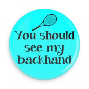 ... my backhand tennis sports fun funny sayings recreational activities