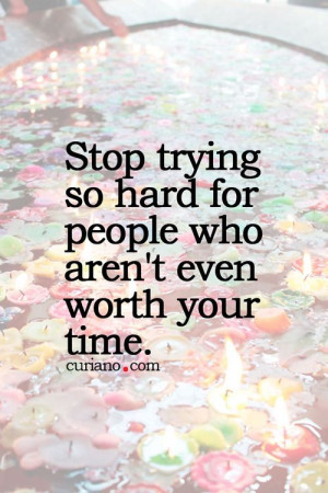 stop trying so hard for people who aren't even worth your time. || you ...