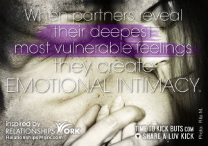 ... their deepest most vulnerable feelings they create emotional intimacy