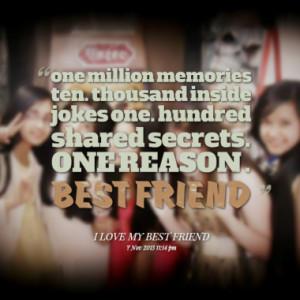 ... inside jokes one. hundred shared secrets. ONE REASON . BEST FRIEND