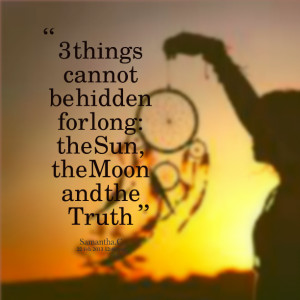 Quotes Picture: 3 things cannot be hidden for long: the sun, the moon ...