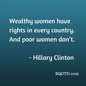 ... rights in every country. And poor women don't. - Hillary Clinton