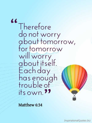 ... Quote from the Bible —- stop worrying, uphold everything to God