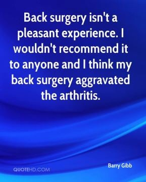 Back surgery isn't a pleasant experience. I wouldn't recommend it to ...