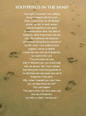 ... seen only one set of footprints, my child, is when I carried you