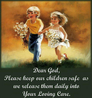 Dear god, please keep our children safe as we release them daily into ...
